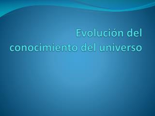 Evolución del conocimiento del universo
