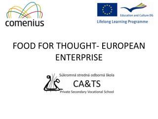 FOOD FOR THOUGHT- EUROPEAN ENTERPRISE
