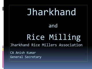Jharkhand and Rice Milling Jharkhand Rice Millers Association CA  Anish Kumar General Secretary