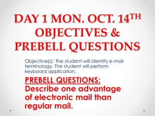 DAY 1 MON. OCT. 14 TH  OBJECTIVES & PREBELL QUESTIONS