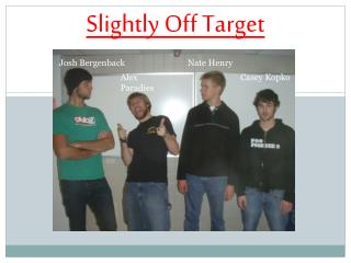Slightly Off Target