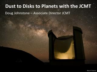 Dust to  Disks to  Planets with  the JCMT