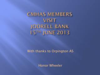 Cmhas members  visit  jodrell bank 15 th  June 2013