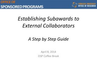Establishing Subawards to External Collaborators A Step by Step Guide