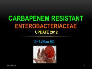 Carbapenem resistant  enterobacteriaceae  update 2012