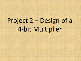 Project 2 – Design of a 4-bit Multiplier