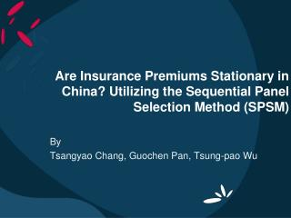 Are Insurance Premiums Stationary in China? Utilizing the Sequential Panel Selection Method (SPSM)