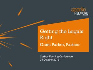 Getting the  Legals  Right Grant Parker, Partner Carbon Farming Conference  23 October 2012