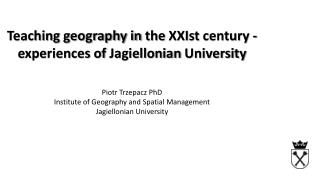 Teaching geography in  the  XXI st  century - experiences of  Jagiellonian  University