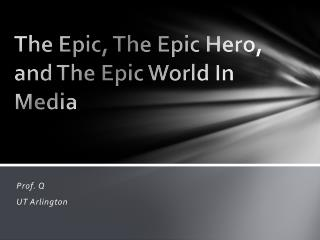 The Epic, The Epic Hero, and The Epic World In Media