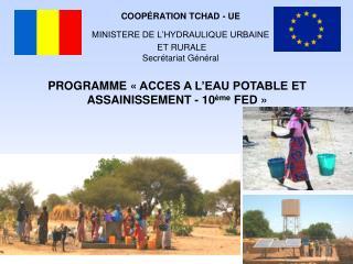 COOPÉRATION TCHAD - UE MINISTERE DE L'HYDRAULIQUE URBAINE  ET RURALE Secrétariat Général