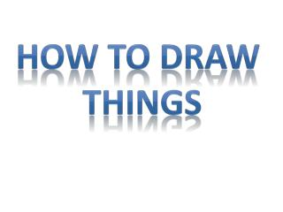 How to draw  things