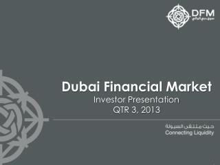 Dubai Financial Market Investor Presentation QTR 3, 2013