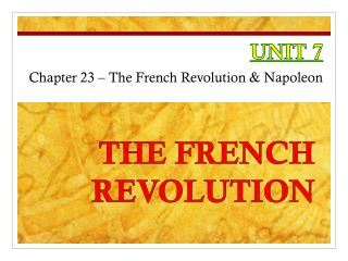 UNIT  7 Chapter  23  –  The French Revolution & Napoleon