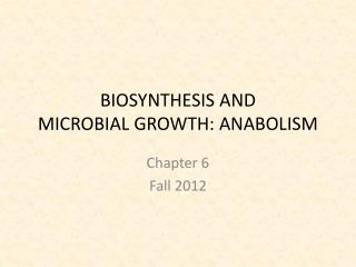 BIOSYNTHESIS AND  MICROBIAL GROWTH: ANABOLISM
