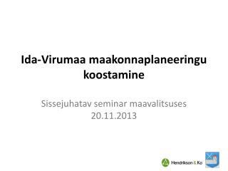 Ida- Virumaa maakonnaplaneeringu koostamine Sissejuhatav  seminar  maavalitsuses 20.11.2013