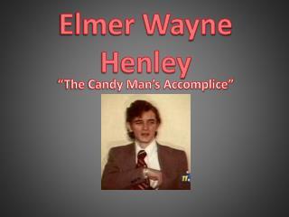 Elmer Wayne Henley
