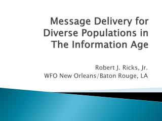 Message Delivery for Diverse Populations  in  The Information Age