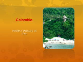Colombie.