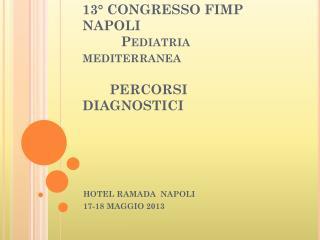 13° CONGRESSO FIMP NAPOLI            Pediatria mediterranea        PERCORSI DIAGNOSTICI