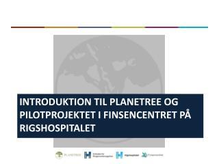 Introduktion til  planetree  og pilotprojektet i Finsencentret p�  Rigshospitalet