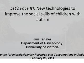 Jim Tanaka Department of Psychology  University of Victoria