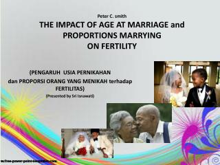 Peter C. smith THE IMPACT OF AGE AT MARRIAGE and PROPORTIONS MARRYING ON FERTILITY