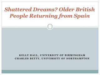 MIGRATION AND THE ECONOMIC CRISIS Shattered  Dreams? Older British People Returning from Spain