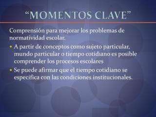 """""""MOMENTOS CLAVE"""""""