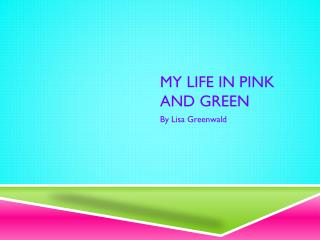 My Life in Pink and Green
