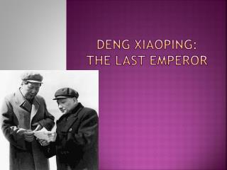 Deng Xiaoping: The Last Emperor