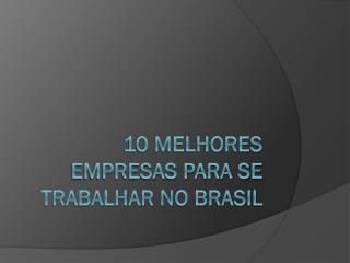 10 Melhores empresas para se trabalhar no Brasil
