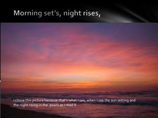 Morning set's, night rises,