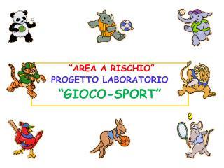 """""""AREA A RISCHIO"""" PROGETTO LABORATORIO """"GIOCO-SPORT"""""""