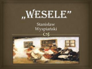 """""""WESELE"""""""