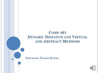 Comp 401 Dynamic Dispatch and Virtual and Abstract Methods