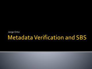 Metadata Verification and SBS