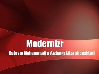 Modernizr Bahram Mohammadi  &  Arzhang  Attar  shoushtari