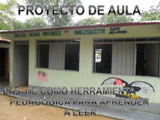 PROYECTO DE AULA LAS TIC COMO HERRAMIENTA PEDAGÓGICA PARA APRENDER  A LEER