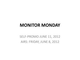 MONITOR MONDAY