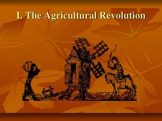 I. The  Agricultural Revolution