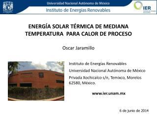 ENERGÍA SOLAR TÉRMICA DE MEDIANA  TEMPERATURA   PARA CALOR DE PROCESO Oscar Jaramillo