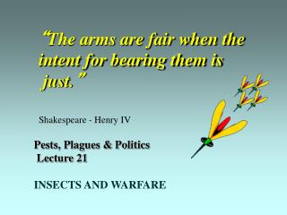 """ The arms are fair when the  intent for bearing them is  just. "" Shakespeare - Henry IV"