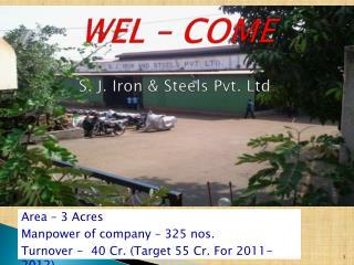 WEL – COME S. J. Iron & Steels Pvt. Ltd .