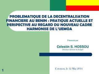 Présenté par Célestin S. HOSSOU Directeur Général du Budget
