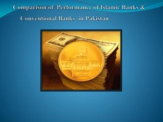 Comparison of  Performance of Islamic Banks & 	Conventional Banks  in Pakistan  .