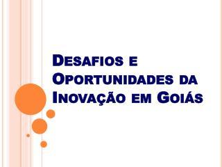 Desafios e Oportunidades da Inovação em Goiás
