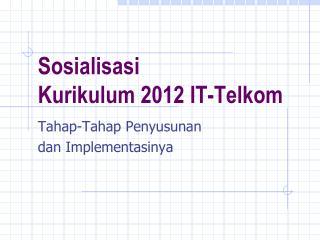 Sosialisasi Kurikulum  20 12 I T-Telkom