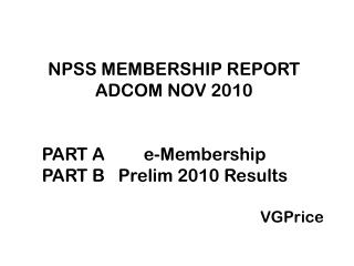 NPSS MEMBERSHIP REPORT ADCOM NOV 2010     PART A 	   e-Membership     PART B   Prelim 2010 Results