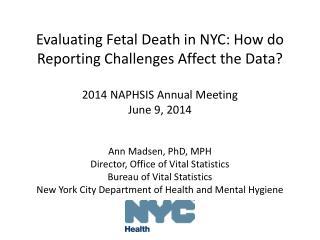 Ann Madsen, PhD, MPH Director,  Office of Vital Statistics Bureau of Vital Statistics
